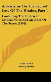 Aphorisms On The Sacred Law Of The Hindus, Part 1: Containing The Text, With Critical Notes And An Index Of The Sutras (1868) by Apastamba image
