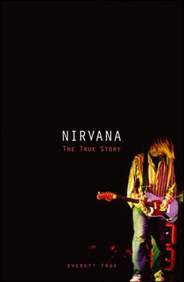 Nirvana: The True Story by Everett True