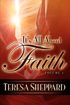It's All about Faith by Teresa Sheppard