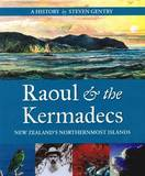 Raoul & the Kermadecs: New Zealand's Northernmost Islands by Steven Gentry