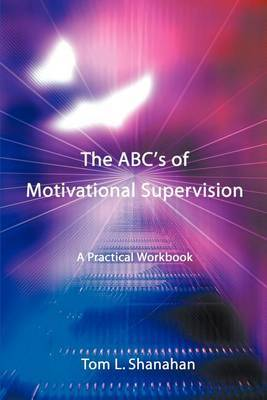 The ABC's of Motivational Supervision: A Practical Workbook by Tom L Shanahan image