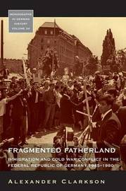 Fragmented Fatherland by Alexander Clarkson