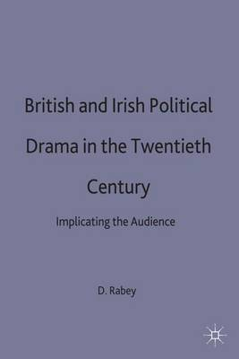 British and Irish Political Drama in the Twentieth Century by David Ian Rabey image