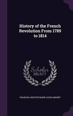 History of the French Revolution from 1789 to 1814 by Frangois Anguste Marie Alexia Mignet image