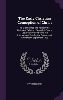 The Early Christian Conception of Christ by Otto Pfleiderer