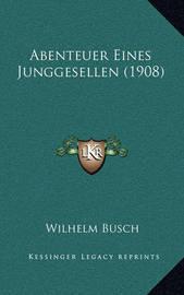 Abenteuer Eines Junggesellen (1908) by Wilhelm Busch