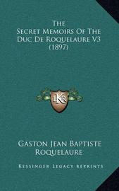 The Secret Memoirs of the Duc de Roquelaure V3 (1897) by Gaston-Jean-Baptiste Roquelaure