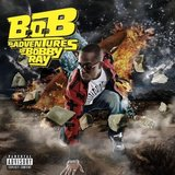 B.o.B Presents … The Adventures of Bobby Ray by B.o.B