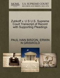 Zubkoff V. U S U.S. Supreme Court Transcript of Record with Supporting Pleadings by Paul Ivan Birzon