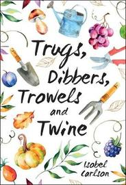 Trugs, Dibbers, Trowels and Twine by Isobel Carlson image