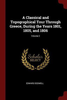 A Classical and Topographical Tour Through Greece, During the Years 1801, 1805, and 1806; Volume 2 by Edward Dodwell image