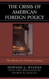 The Crisis of American Foreign Policy by Howard J Wiarda