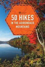 50 Hikes in the Adirondack Mountains by Bill Ingersoll