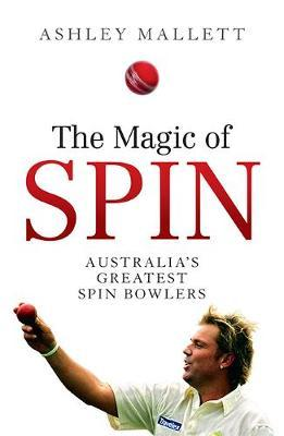 The Magic of Spin by Ashley Mallett