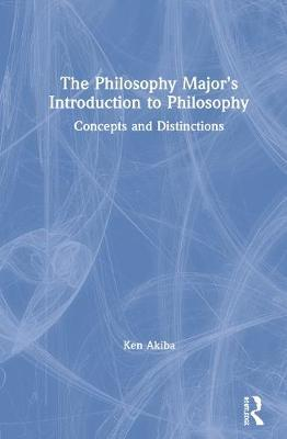 The Philosophy Major's Introduction to Philosophy by Ken Akiba