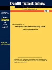 Studyguide for Principles of Microeconomics by Bernanke, Frank &, ISBN 9780072554090 by And Bernanke Frank and Bernanke