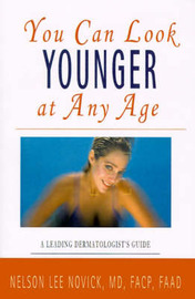 You Can Look Younger at Any Age: A Leading Dermatologist's Guide by Nelson L. Novick image