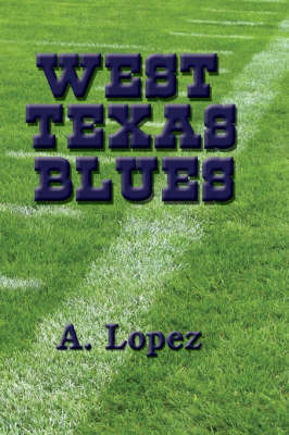 West Texas Blues by A. Lopez