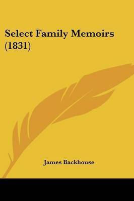 Select Family Memoirs (1831) by James Backhouse