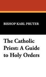 The Catholic Priest by Bishop Karl Pruter