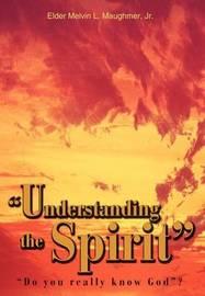 """Understanding the Spirit"" by Melvin Melvin Maughmer"