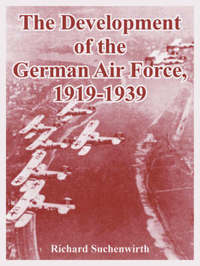 The Development of the German Air Force, 1919-1939 by Richard Suchenwirth image