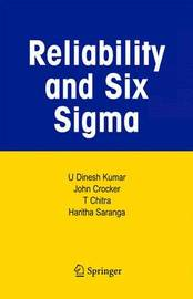 Reliability and Six Sigma by U.Dinesh Kumar