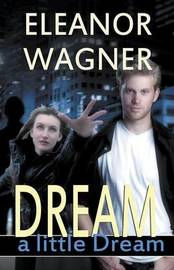 Dream a Little Dream by Eleanor Wagner