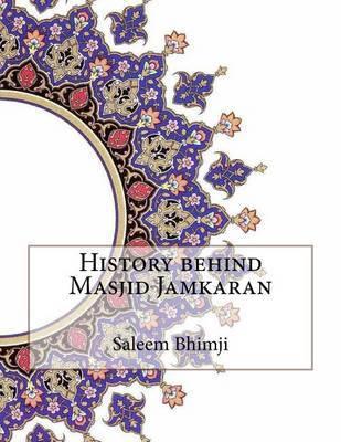 History Behind Masjid Jamkaran by Saleem Bhimji