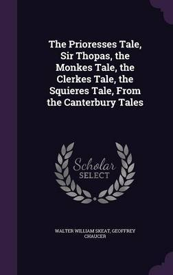 The Prioresses Tale, Sir Thopas, the Monkes Tale, the Clerkes Tale, the Squieres Tale, from the Canterbury Tales by Walter William Skeat image