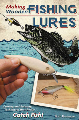 Making Wooden Fishing Lures by Rich Rousseau