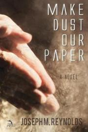 Make Dust Our Paper by Joseph M Reynolds image