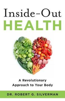 Inside-Out Health by Dr Robert G Silverman