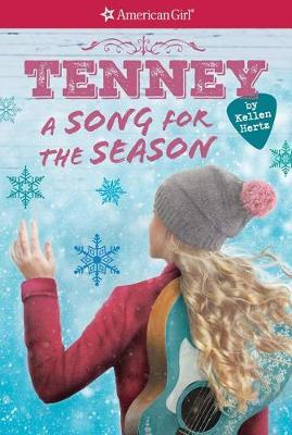 A Tenney: A Song for the Season (American Girl: Tenney Grant, Book 4) by Kellen Hertz