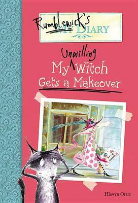 Rumblewick's Diary #4: My Unwilling Witch Gets a Makeover by Hiawyn Oram image