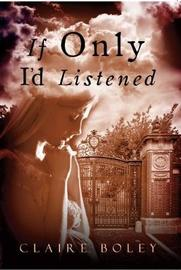 If Only I'd Listened by Claire Boley image