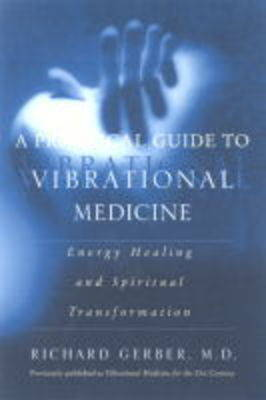 A Practical Guide To Vibrational Medicine by Richard Gerber