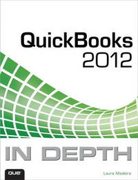 QuickBooks 2012 In Depth by Laura Madeira