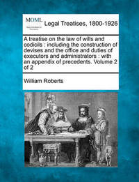 A Treatise on the Law of Wills and Codicils by William Roberts