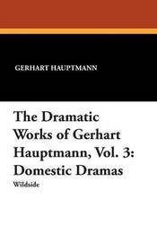The Dramatic Works of Gerhart Hauptmann, Vol. 3 by Gerhart Hauptmann