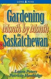 Gardening Month by Month in Saskatchewan by Laura Peters