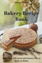 Bakery Recipe Book by Teresa Moore