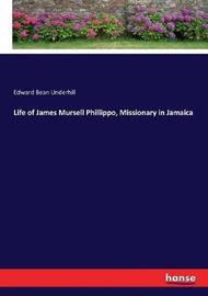 Life of James Mursell Phillippo, Missionary in Jamaica by Edward Bean Underhill