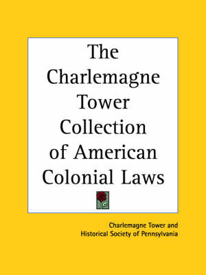 The Charlemagne Tower Collection of American Colonial Laws by Charlemagne Tower image