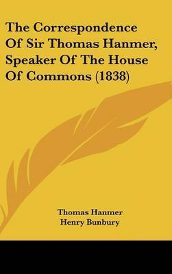 The Correspondence of Sir Thomas Hanmer, Speaker of the House of Commons (1838) by Thomas Hanmer, Sir