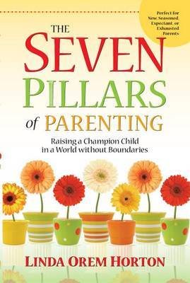 The Seven Pillars of Parenting by Linda Horton image