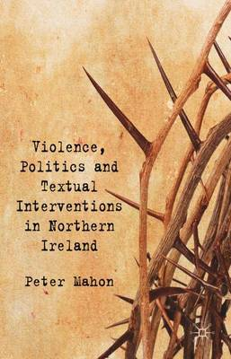 Violence, Politics and Textual Interventions in Northern Ireland by Peter Mahon image