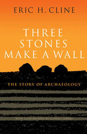 Three Stones Make a Wall by Eric H Cline