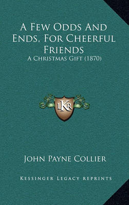A Few Odds and Ends, for Cheerful Friends: A Christmas Gift (1870) by John Payne Collier image