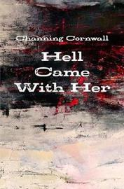Hell Came with Her by Channing Cornwall image